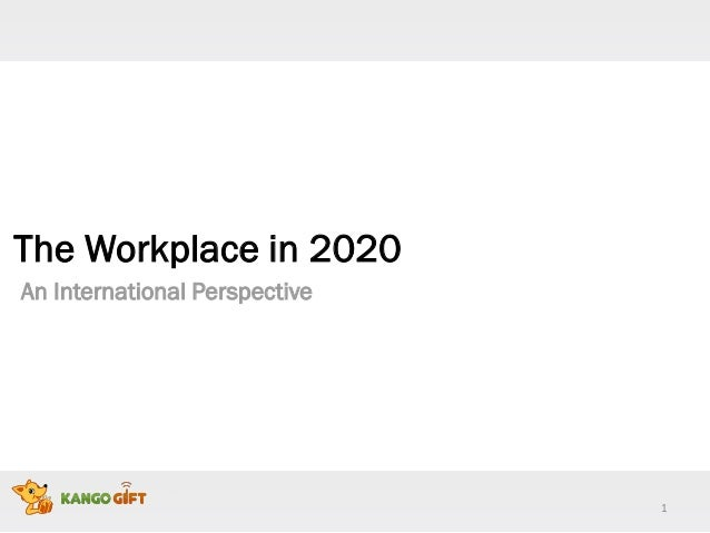 1 The Workplace in 2020 An International Perspective