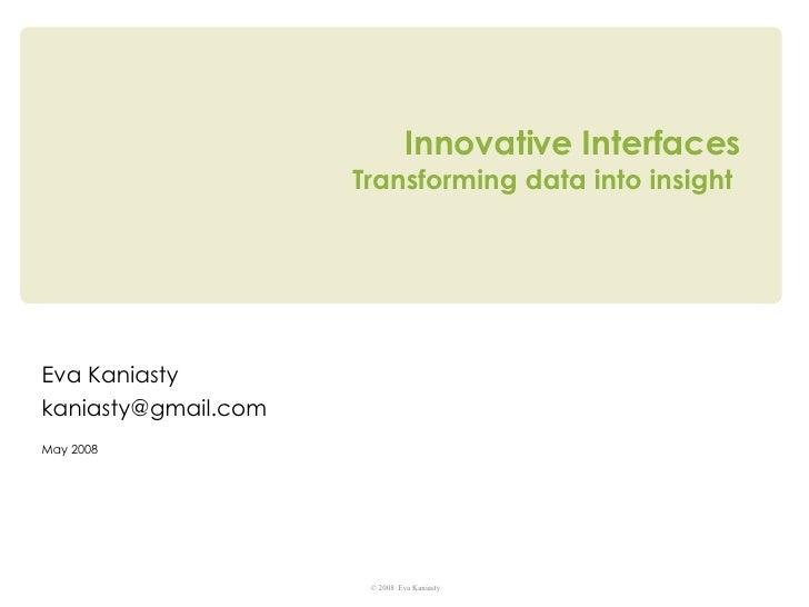 Innovative Interfaces Transforming data into insight  Eva Kaniasty [email_address] May 2008