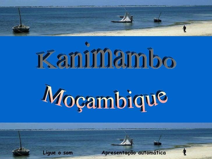 Kanimambo Moçambique Ligue o som   Apresentação automática