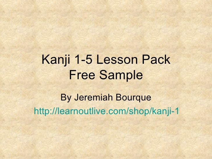Kanji 1-5 Lesson Pack Free Sample By Jeremiah Bourque http://learnoutlive.com/shop/kanji-1-5-lesson-pack/
