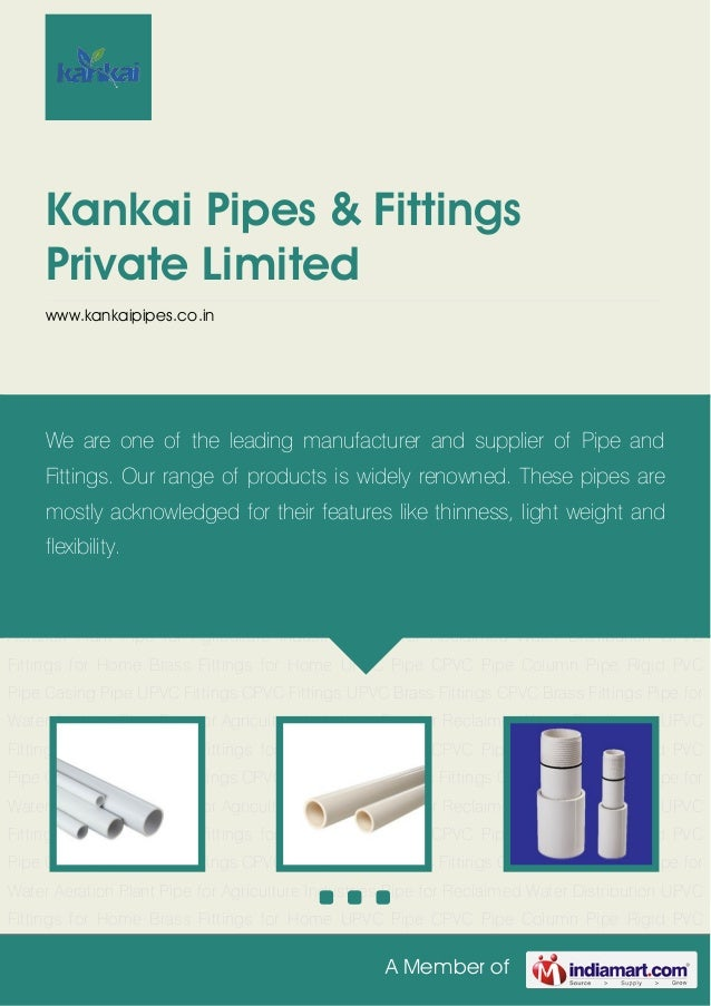 A Member ofKankai Pipes & FittingsPrivate Limitedwww.kankaipipes.co.inUPVC Pipe CPVC Pipe Column Pipe Rigid PVC Pipe Casin...