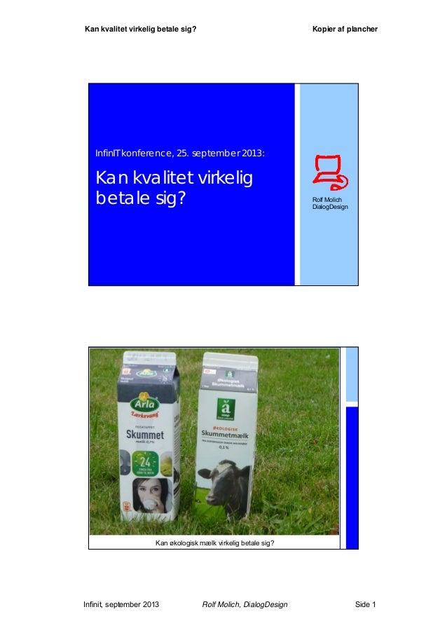 Infinit, september 2013 Rolf Molich, DialogDesign Side 1 Kan kvalitet virkelig betale sig? Kopier af plancher InfinIT konf...