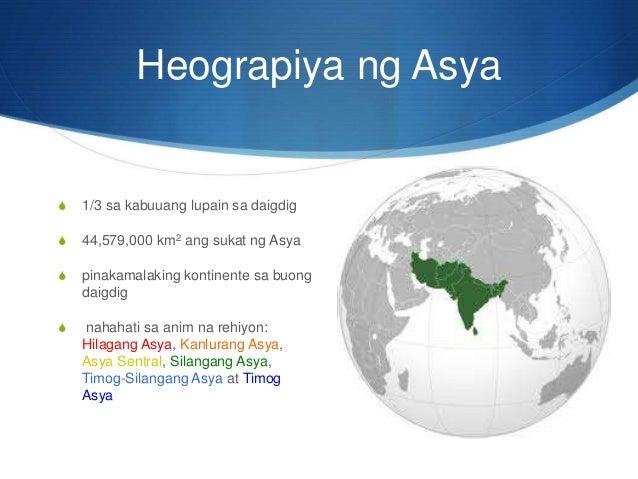 heograpiya ng asya Heograpiya ang asya ang pinakamalaking kontinente at sumasaklaw sa humigit -kumulang na ikatlong bahagi ng mundo.