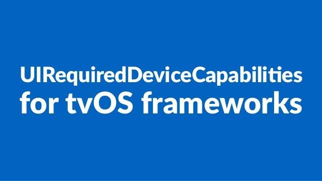 UIRequiredDeviceCapabili2es for$tvOS$frameworks