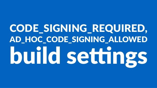 CODE_SIGNING_REQUIRED, AD_HOC_CODE_SIGNING_ALLOWED build&se)ngs