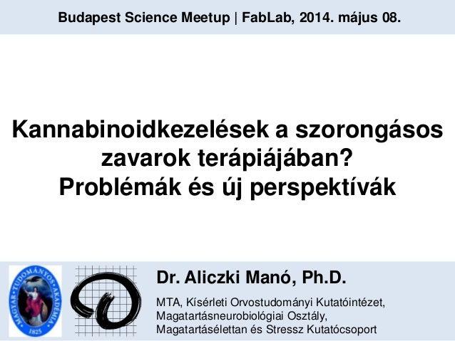 Dr. Aliczki Manó, Ph.D. MTA, Kísérleti Orvostudományi Kutatóintézet, Magatartásneurobiológiai Osztály, Magatartásélettan é...