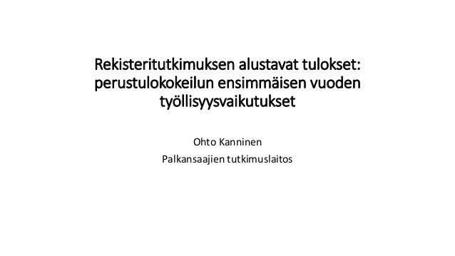Rekisteritutkimuksen alustavat tulokset: perustulokokeilun ensimmäisen vuoden työllisyysvaikutukset Ohto Kanninen Palkansa...