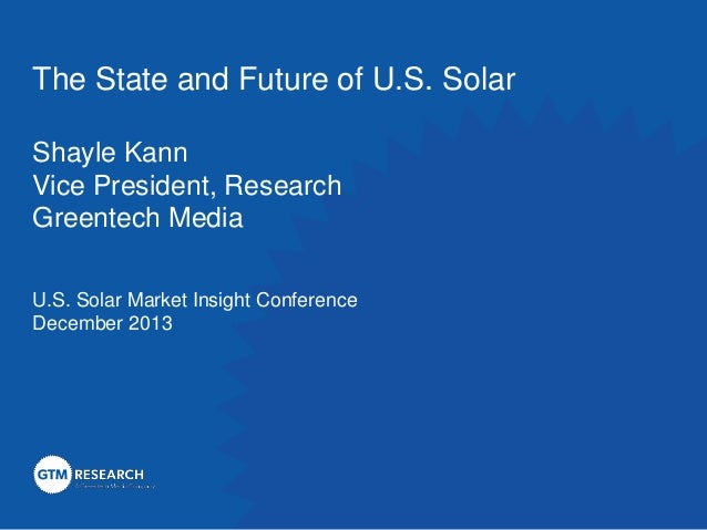 The State and Future of U.S. Solar Shayle Kann Vice President, Research Greentech Media U.S. Solar Market Insight Conferen...