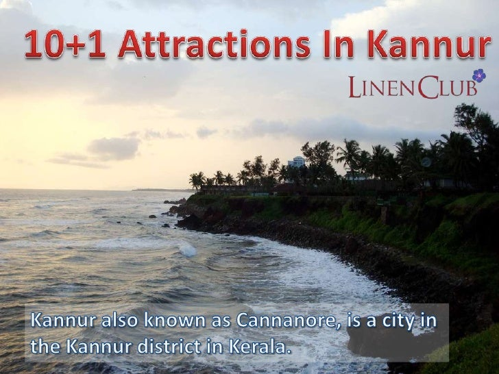 1. 1st slide – 10+1 attractions in Kannurhttp://www.flickr.com/photos/syhnicg/5889580965/ - Manjula Vasudevan2. 2nd Slide ...
