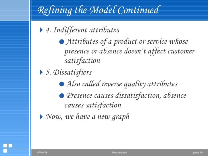 Refining the Model Continued <ul><li>4. Indifferent attributes </li></ul><ul><ul><ul><li>Attributes of a product or servic...
