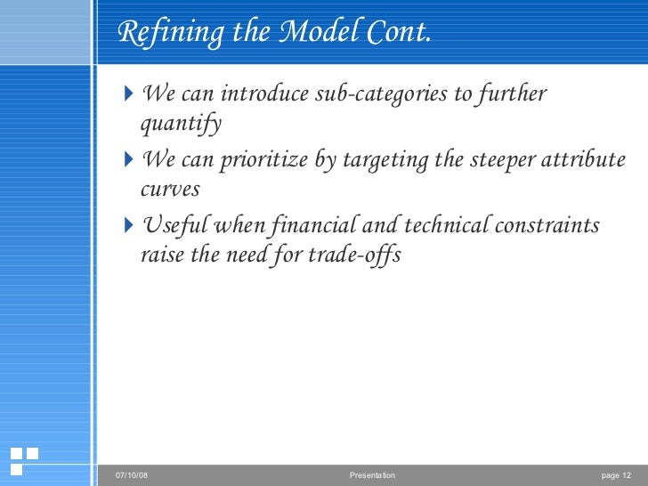 Refining the Model Cont. <ul><li>We can introduce sub-categories to further quantify </li></ul><ul><li>We can prioritize b...