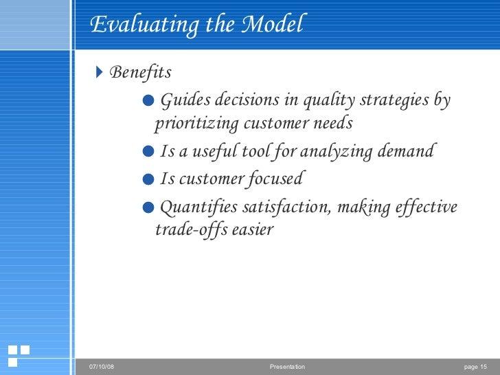 Evaluating the Model <ul><li>Benefits </li></ul><ul><ul><ul><li>Guides decisions in quality strategies by prioritizing cus...