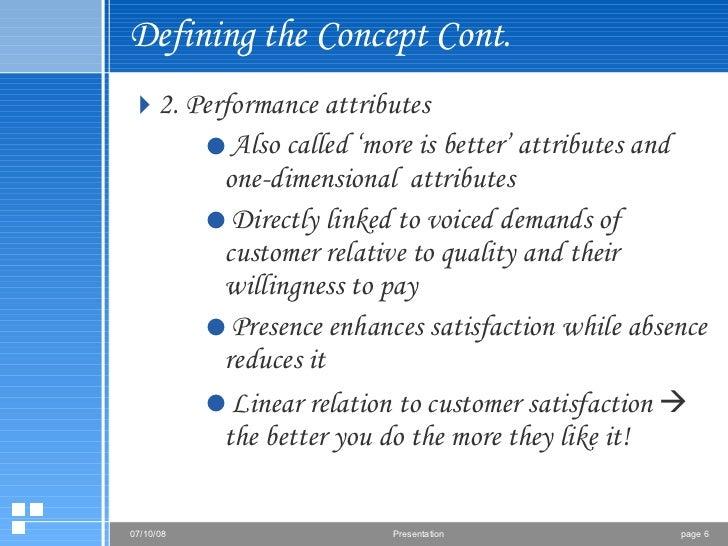 Defining the Concept Cont. <ul><li>2. Performance attributes </li></ul><ul><ul><ul><li>Also called 'more is better' attrib...