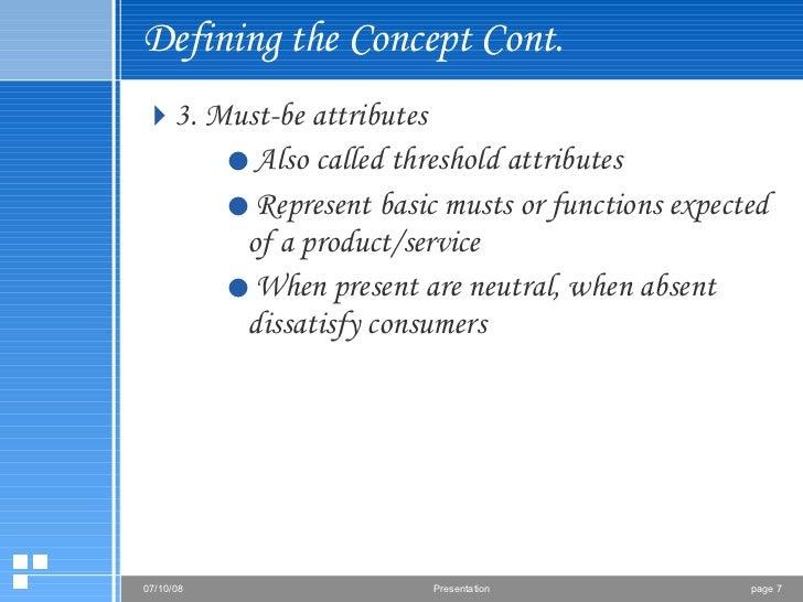 Defining the Concept Cont. <ul><li>3. Must-be attributes </li></ul><ul><ul><ul><li>Also called threshold attributes  </li>...