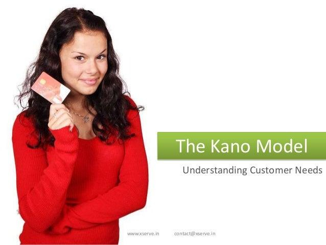 www.xserve.in contact@xserve.in The Kano Model Understanding Customer Needs