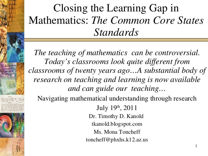 Closing the Learning Gap in Mathematics:  The Common Core States Standards The teaching of mathematics  can be controversi...