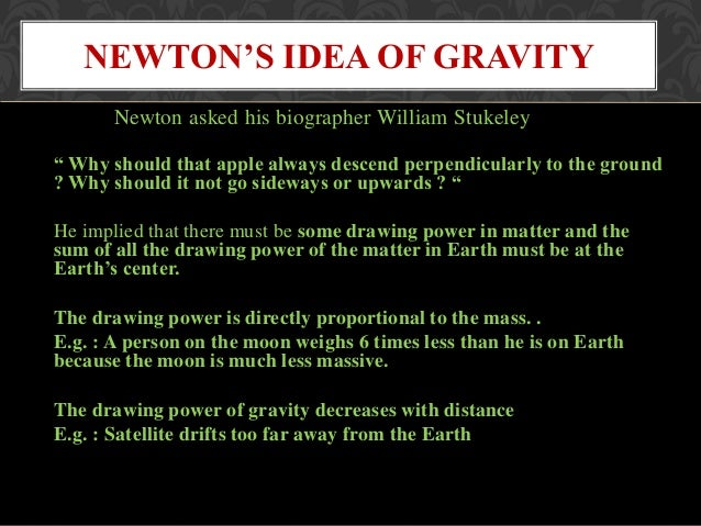 Newton states that every particle attracts every other particle in the universe with a force that is proportional to their...
