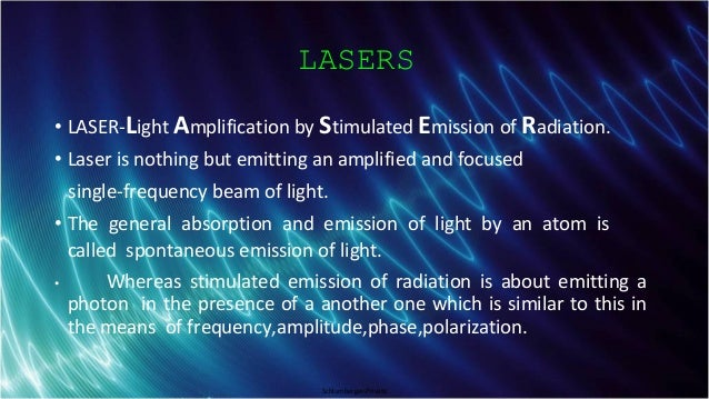 Schlumberger-Private LASERS • LASER-Light Amplification by Stimulated Emission of Radiation. • Laser is nothing but emitti...