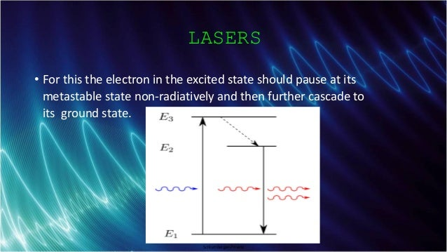 Schlumberger-Private LASERS • For this the electron in the excited state should pause at its metastable state non-radiativ...