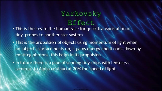 Schlumberger-Private Yarkovsky Effect • This is the key to the human race for quick transportation of tiny probes to anoth...