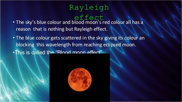 Schlumberger-Private Rayleigh effect• The sky's blue colour and blood moon's red colour all has a reason that is nothing b...