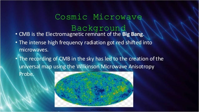Schlumberger-Private Cosmic Microwave Background • CMB is the Electromagnetic remnant of the Big Bang. • The intense high ...