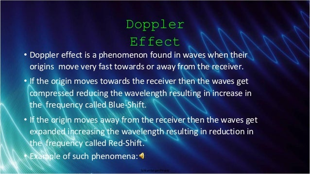 Schlumberger-Private Doppler Effect • Doppler effect is a phenomenon found in waves when their origins move very fast towa...