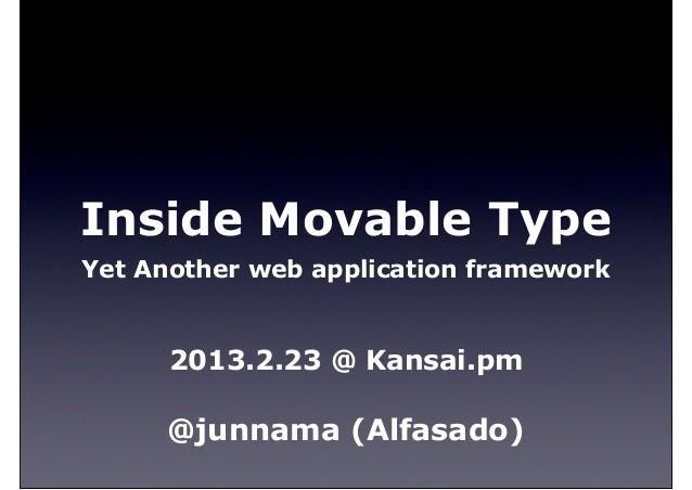 Inside Movable TypeYet Another web application framework      2013.2.23 @ Kansai.pm      @junnama (Alfasado)