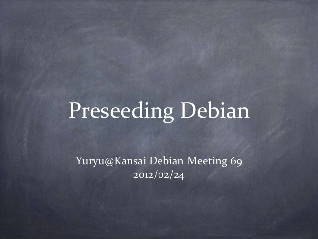Preseeding DebianYuryu@Kansai Debian Meeting 69         2012/02/24