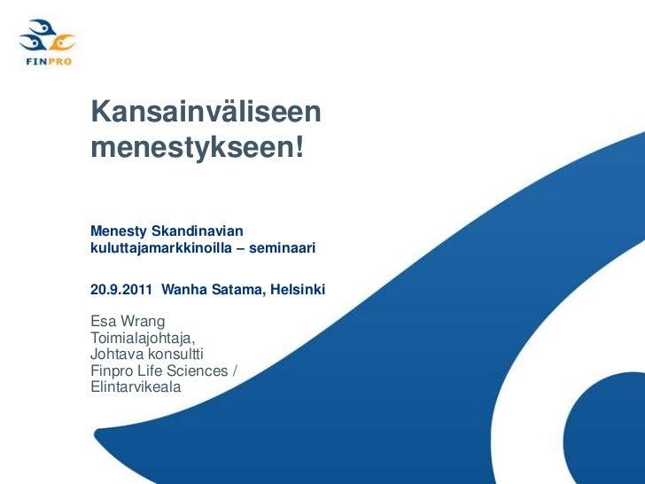 Kansainväliseen menestykseen!<br />MenestySkandinaviankuluttajamarkkinoilla – seminaari<br />20.9.2011  WanhaSatama, Helsi...