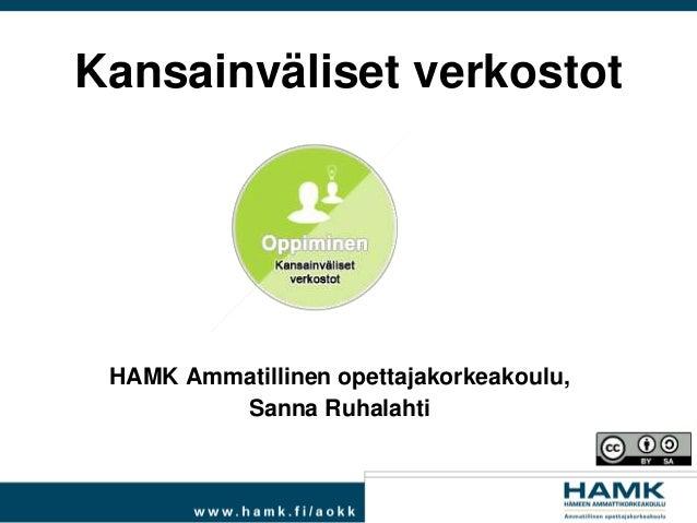 Kansainväliset verkostot HAMK Ammatillinen opettajakorkeakoulu, Sanna Ruhalahti