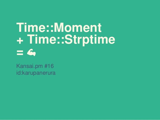 Kansai.pm #16 id:karupanerura Time::Moment + Time::Strptime = 💪
