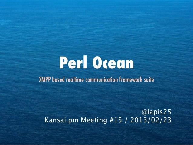 Perl OceanXMPP based realtime communication framework suite                             @lapis25  Kansai.pm Meeting #15 / ...