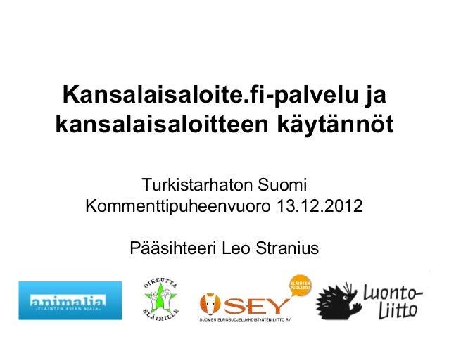 Kansalaisaloite.fi-palvelu jakansalaisaloitteen käytännöt       Turkistarhaton Suomi  Kommenttipuheenvuoro 13.12.2012     ...