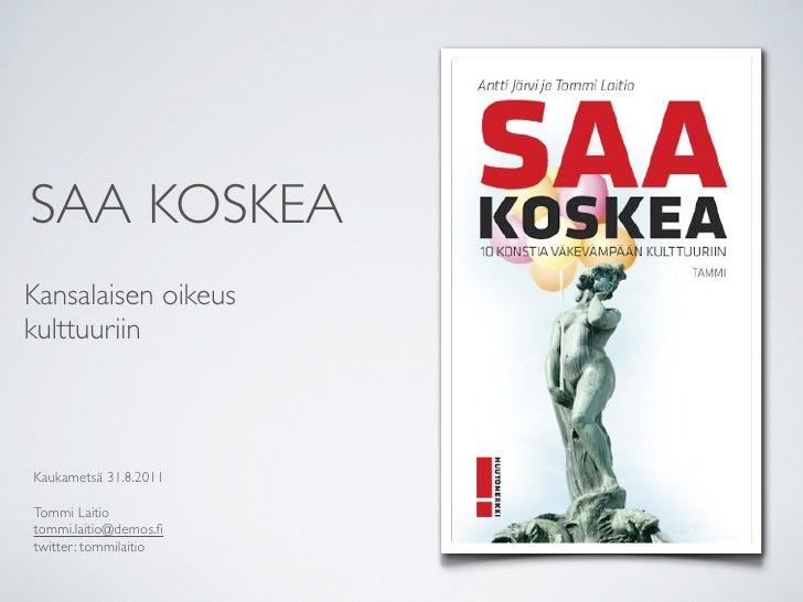 SAA KOSKEAKansalaisen oikeuskulttuuriinKaukametsä 31.8.2011Tommi Laitiotommi.laitio@demos.fitwitter: tommilaitio