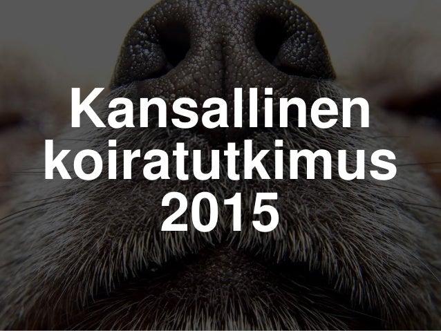 Kansallinen koiratutkimus 2015