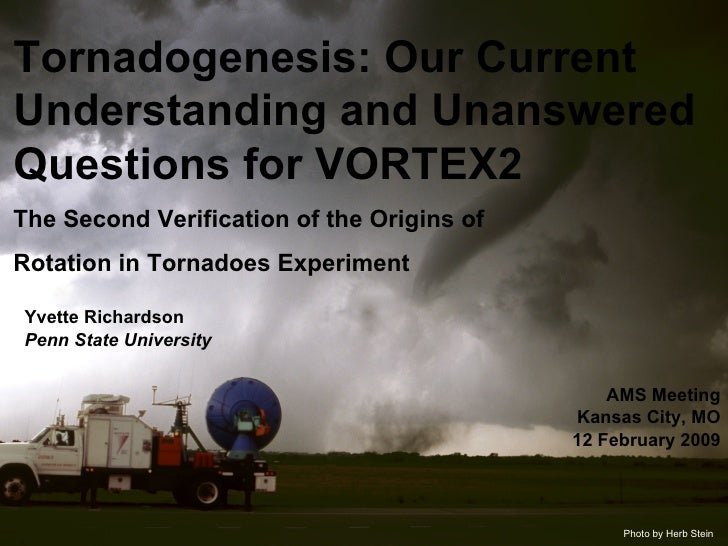 Tornadogenesis: Our Current Understanding and Unanswered Questions for VORTEX2 The Second Verification of the Origins of  ...