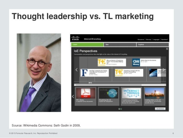 © 2015 Forrester Research, Inc. Reproduction Prohibited 7 Thought Leadership Marketing Big ideas and POVs on Customer's is...