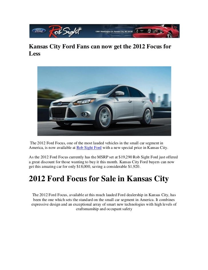 Kansas City Ford Fans can now get the 2012 Focus forLessThe 2012 Ford Focus, one of the most lauded vehicles in the small ...