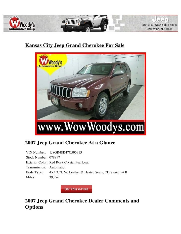 Kansas City Jeep Grand Cherokee For Sale2007 Jeep Grand Cherokee At a GlanceVIN Number:       1J8GR48K47C596913Stock Numbe...
