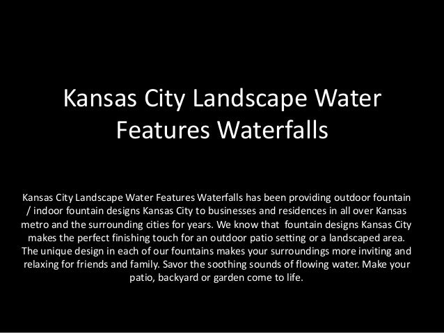 Kansas City Landscape Water Features Waterfalls Kansas City Landscape Water Features Waterfalls has been providing outdoor...