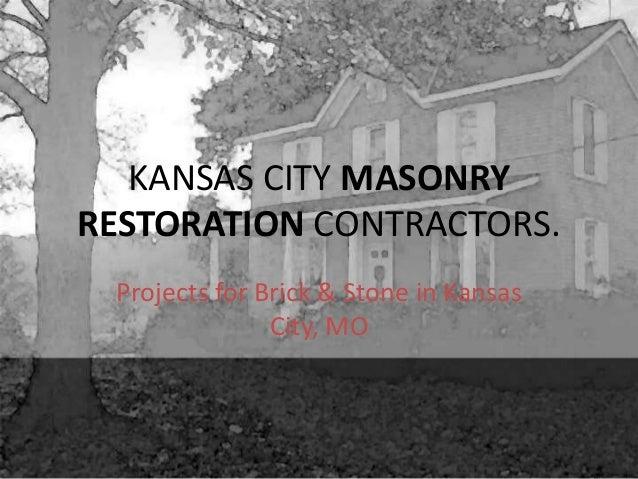 KANSAS CITY MASONRY RESTORATION CONTRACTORS. Projects for Brick & Stone in Kansas City, MO