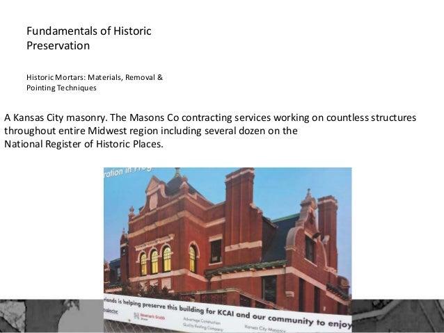 Fundamentals of Historic Preservation Historic Mortars: Materials, Removal & Pointing Techniques A Kansas City masonry. Th...