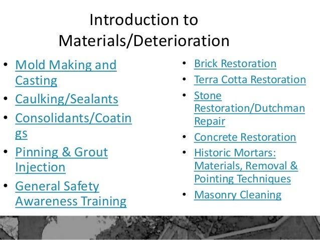 Introduction to Materials/Deterioration • Mold Making and Casting • Caulking/Sealants • Consolidants/Coatin gs • Pinning &...