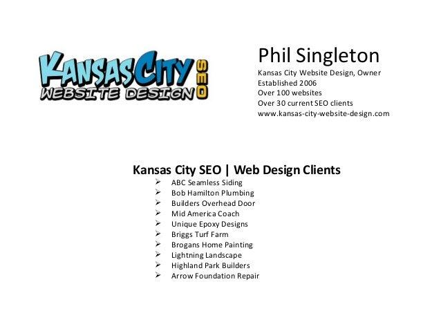 Phil Singleton Kansas City Website Design, Owner Established 2006 Over 100 websites Over 30 current SEO clients www.kansas...