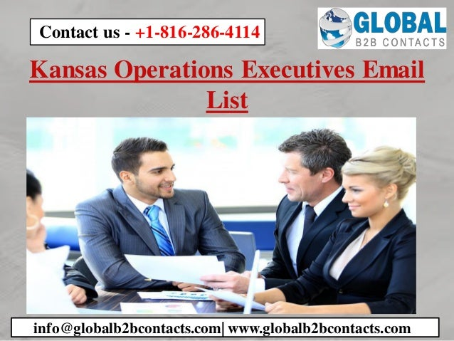 Kansas Operations Executives Email List info@globalb2bcontacts.com| www.globalb2bcontacts.com Contact us - +1-816-286-4114