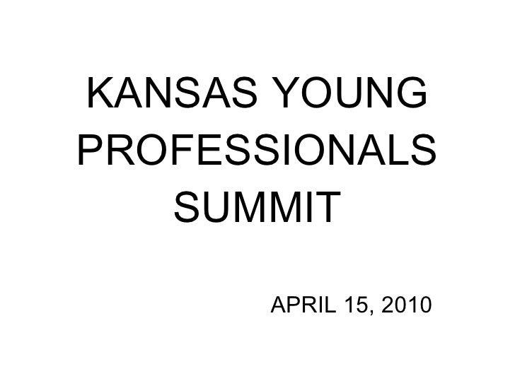 KANSAS YOUNG PROFESSIONALS SUMMIT APRIL 15, 2010