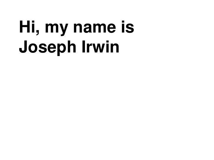 Hi, my name isJoseph Irwin