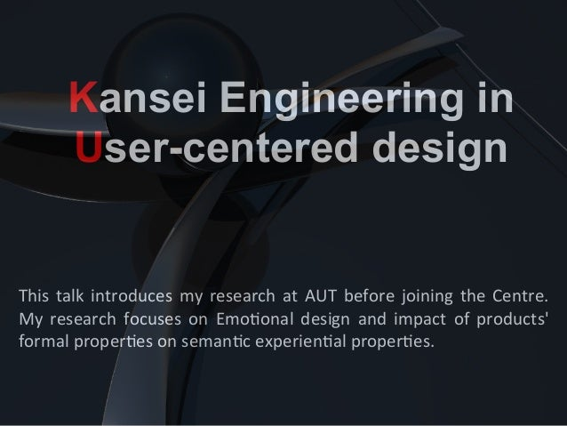 Kansei Engineering inUser-centered design	  This	  talk	  introduces	  my	  research	  at	  AUT	  before	  joining	  the	 ...