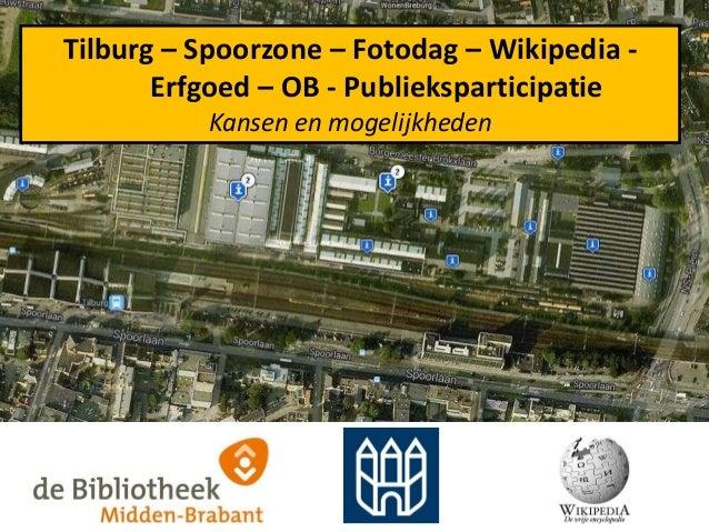 Tilburg – Spoorzone – Fotodag – Wikipedia - Erfgoed – OB - Publieksparticipatie Kansen en mogelijkheden